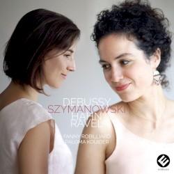 Debussy / Szymanowski / Hahn / Ravel by Debussy ,   Szymanowski ,   Hahn ,   Ravel ;   Fanny Robilliard ,   Paloma Kouider