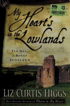 Cover of: My heart's in the lowlands | Liz Curtis Higgs
